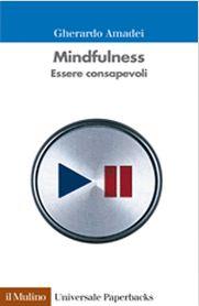 """Copertina del libro di """"Mindfulness"""" - Gherardo Amadei - Edizioni il Mulino (2013)"""
